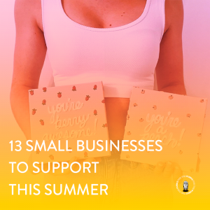 13 Businesses To Support During The Summer Of 2021